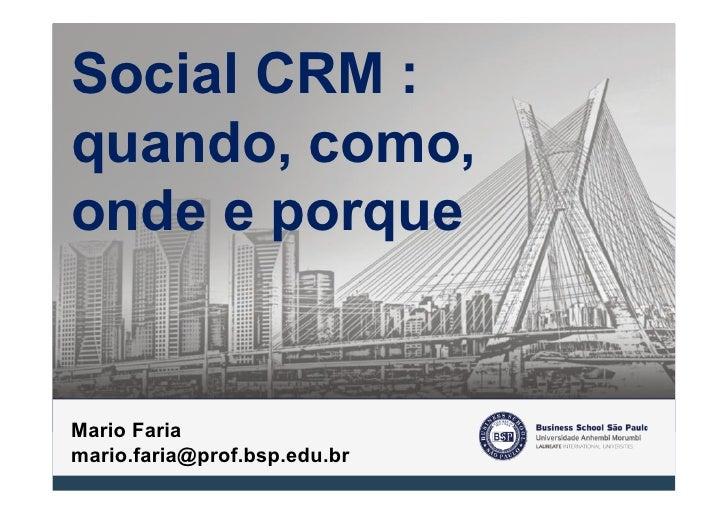 Social CRM :quando, como,onde e porqueMario Fariamario.faria@prof.bsp.edu.br