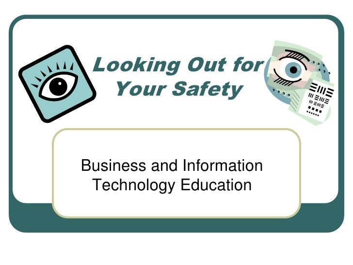 Looking Out for Your Safety<br />Business and Information Technology Education<br />