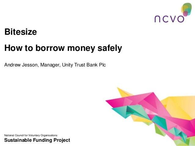 BitesizeHow to borrow money safelyAndrew Jesson, Manager, Unity Trust Bank PlcNational Council for Voluntary Organisations...