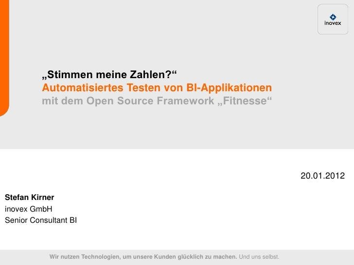 """""""Stimmen meine Zahlen?""""          Automatisiertes Testen von BI-Applikationen          mit dem Open Source Framework """"Fitne..."""