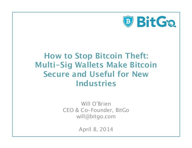 How to Stop Bitcoin Theft:  Multi-Sig Wallets Make Bitcoin Secure and Useful for New Industries  Will O'Brien CEO & Co-F...