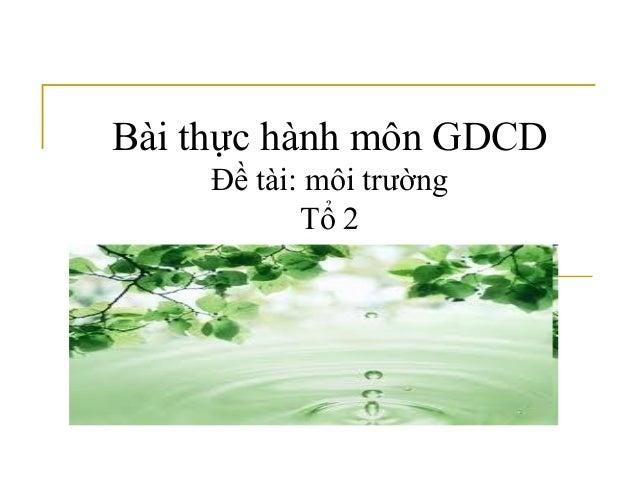 Bài thực hành môn GDCD Đề tài: môi trường Tổ 2