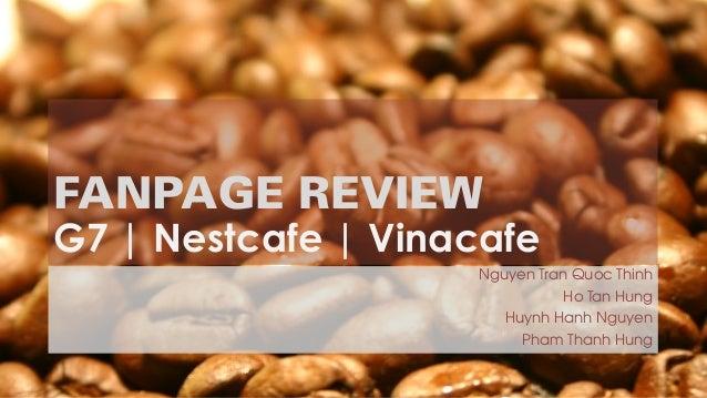 FANPAGE REVIEW G7   Nestcafe   Vinacafe Nguyen Tran Quoc Thinh Ho Tan Hung Huynh Hanh Nguyen Pham Thanh Hung