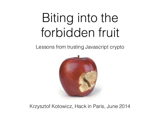 Biting into the forbidden fruit Lessons from trusting Javascript crypto Krzysztof Kotowicz, Hack in Paris, June 2014