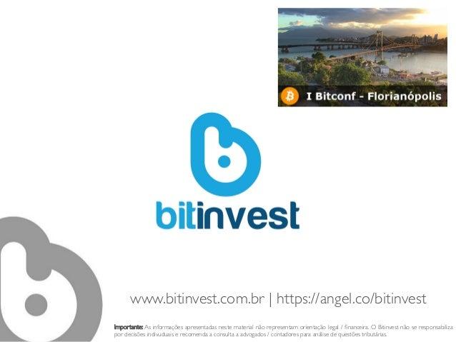 www.bitinvest.com.br | https://angel.co/bitinvest  Importante: As informações apresentadas neste material não representam...