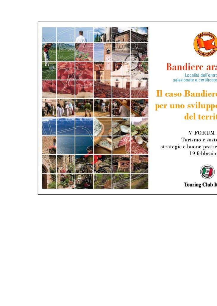 Il caso Bandiere arancioni:per uno sviluppo sostenibile        del territorio              V FORUM MTM          Turismo e ...