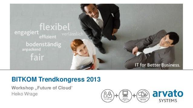 "BITKOM Trendkongress 2013 Workshop ""Future of Cloud"" Heiko Wrage 1 | BITKOM Trendkongress | WS Future of Cloud | arvato Sy..."