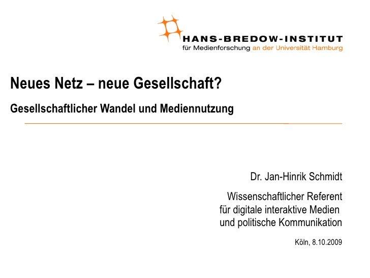 Neues Netz – neue Gesellschaft? Gesellschaftlicher Wandel und Mediennutzung <ul><ul><li>Dr. Jan-Hinrik Schmidt </li></ul><...