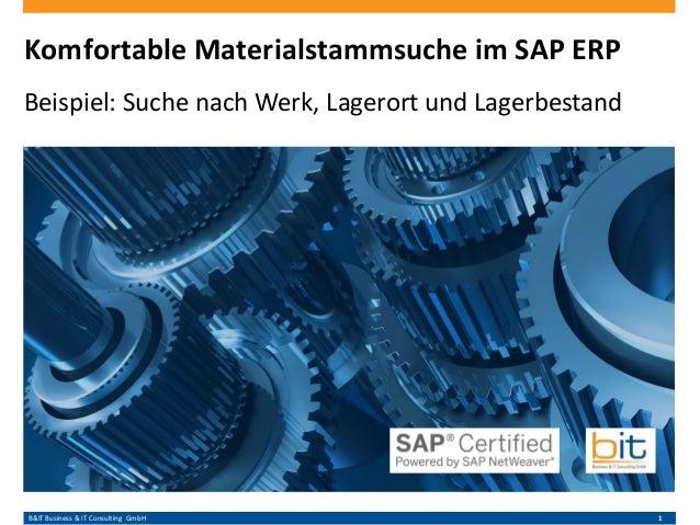 B&IT Business & IT Consulting GmbH 1 Komfortable Materialstammsuche im SAP ERP Beispiel: Suche nach Werk, Lagerort und Lag...