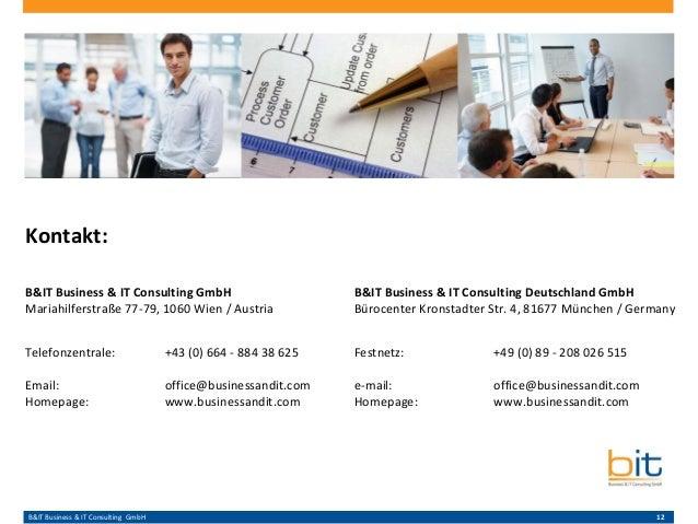 B&IT Business & IT Consulting GmbH 12 Kontakt: B&IT Business & IT Consulting GmbH Mariahilferstraße 77-79, 1060 Wien / Aus...