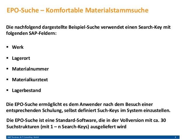 B&IT Business & IT Consulting GmbH 2 EPO-Suche – Komfortable Materialstammsuche Die nachfolgend dargestellte Beispiel-Such...