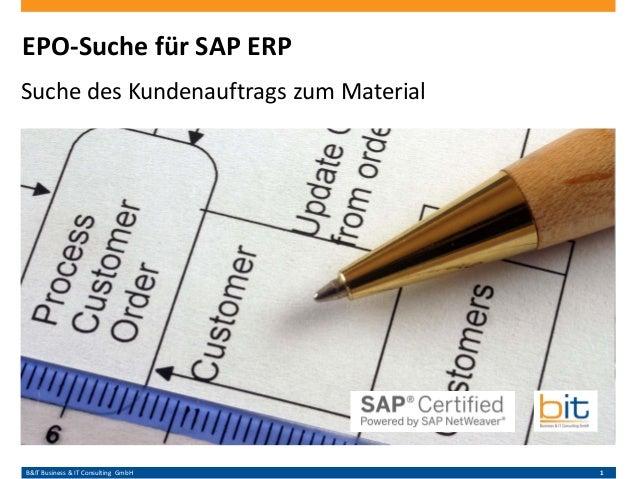 B&IT Business & IT Consulting GmbH 1 EPO-Suche für SAP ERP Suche des Kundenauftrags zum Material