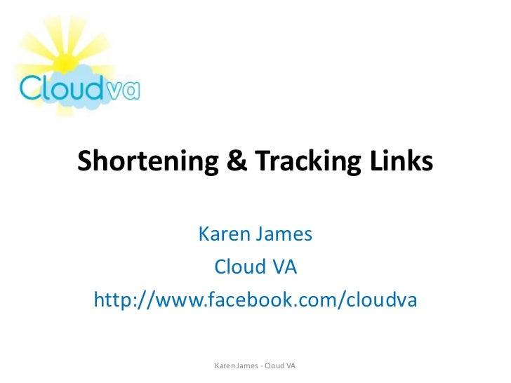 Shortening & Tracking Links<br />Karen James<br />Cloud VA<br />http://www.facebook.com/cloudva<br />Karen James - Cloud V...