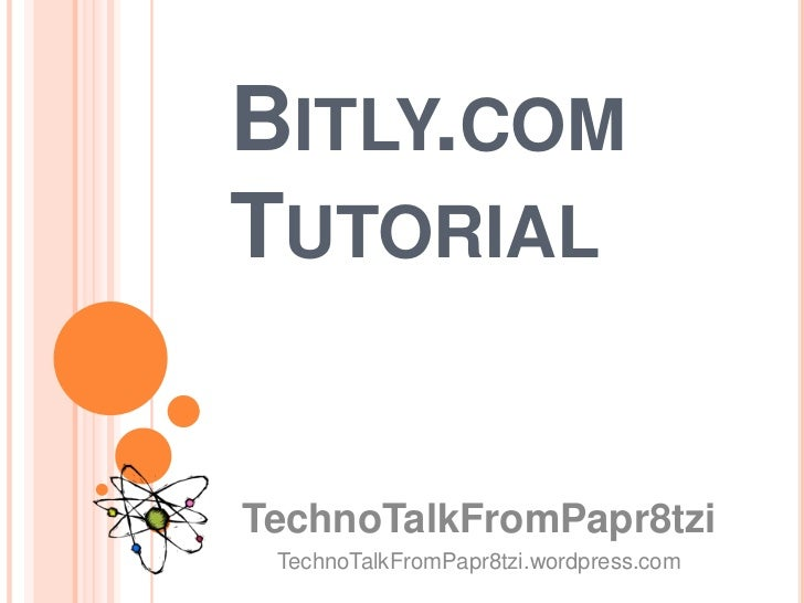 Bitly.com Tutorial<br />TechnoTalkFromPapr8tzi<br />TechnoTalkFromPapr8tzi.wordpress.com<br />