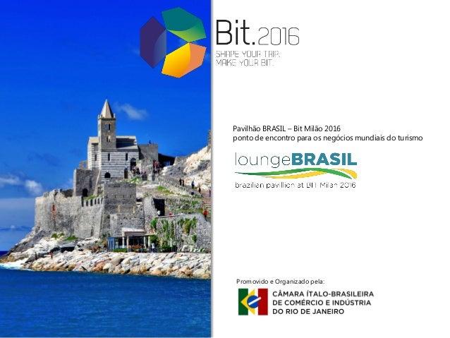 Pavilhão BRASIL – Bit Milão 2016 ponto de encontro para os negócios mundiais do turismo Promovido e Organizado pela: