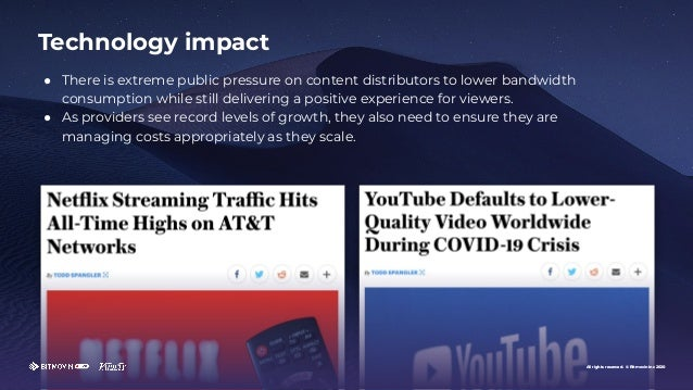 All rights reserved. © Bitmovin Inc 2020 ● There is extreme public pressure on content distributors to lower bandwidth con...