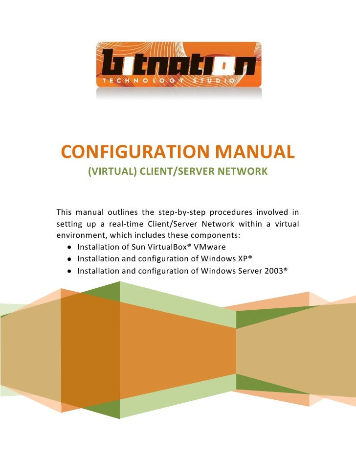 CONFIGURATION MANUAL        (VIRTUAL) CLIENT/SERVER NETWORK   This manual outlines the step-by-step procedures involved in...