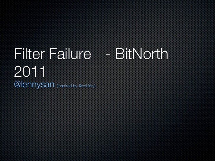 Filter Failure - BitNorth2011@lennysan (inspired by @cshirky)