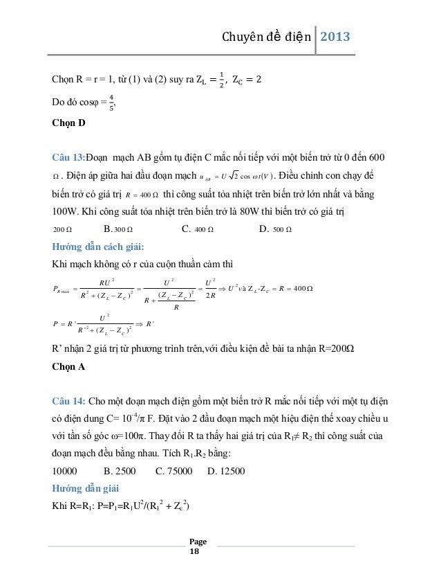 Chuyên đề điện 2013 Chọn R = r = 1, từ (1) và (2) suy ra Do đó cosφ = , Chọn D Câu 13:Đoạn mạch AB gồm tụ điện C mắc nối t...