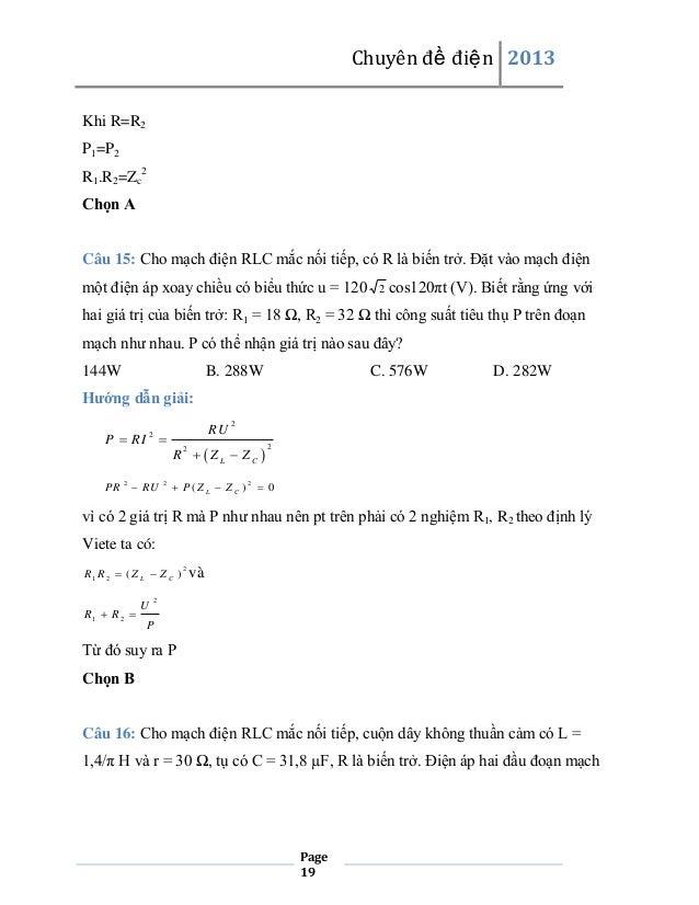 Chuyên đề điện 2013 Khi R=R2 P1=P2 R1.R2=Zc2 Chọn A Câu 15: Cho mạch điện RLC mắc nối tiếp, có R là biến trở. Đặt vào mạch...