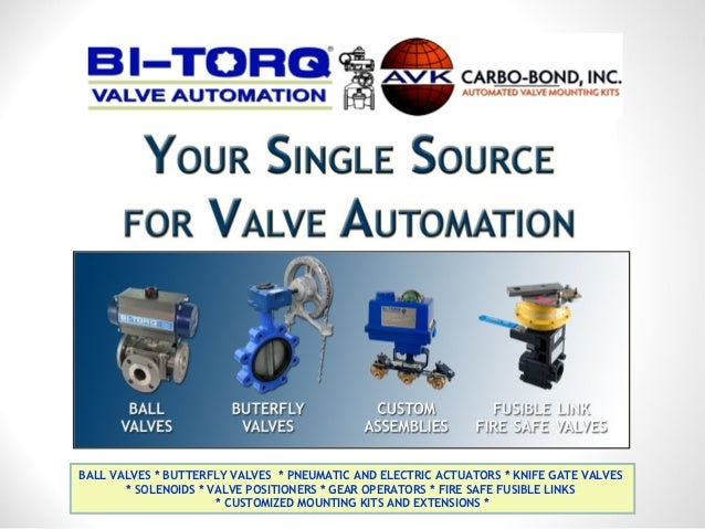 BALL VALVES * BUTTERFLY VALVES * PNEUMATIC AND ELECTRIC ACTUATORS * KNIFE GATE VALVES       * SOLENOIDS * VALVE POSITIONER...