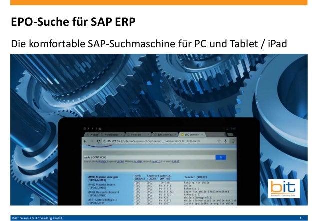 B&IT Business & IT Consulting GmbH 1 EPO-Suche für SAP ERP Die komfortable SAP-Suchmaschine für PC und Tablet / iPad