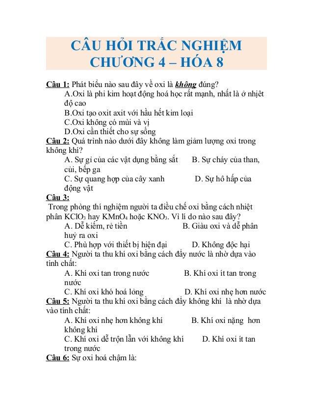 CÂU HỎI TRẮC NGHIỆM CHƯƠNG 4 – HÓA 8 Câu 1: Phát biểu nào sau đây về oxi là không đúng? A.Oxi là phi kim hoạt động hoá học...