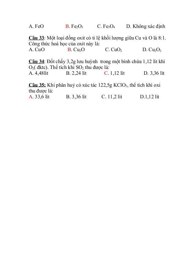 A. FeO B. Fe2O3 C. Fe3O4 D. Không xác định Câu 33: Một loại đồng oxit có tỉ lệ khối lượng giữa Cu và O là 8:1. Công thức h...