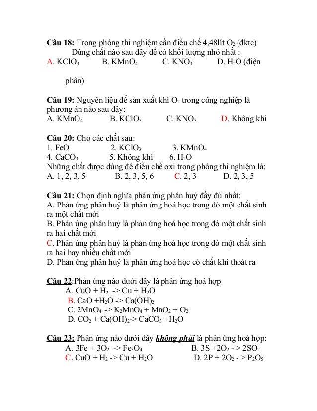 Câu 18: Trong phòng thí nghiệm cần điều chế 4,48lít O2 (đktc) Dùng chất nào sau đây để có khối lượng nhỏ nhất : A. KClO3 B...