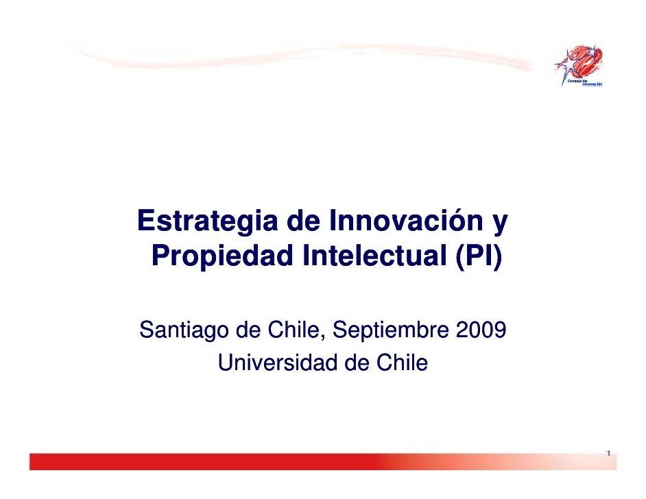 Estrategia de Innovación y  Propiedad Intelectual (PI)  Santiago de Chile, Septiembre 2009        Universidad de Chile    ...