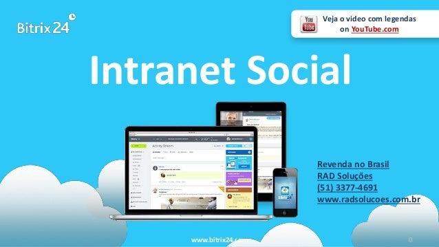 www.bitrix24.com 0 Intranet Social Veja o video com legendas on YouTube.com Revenda no Brasil RAD Soluções (51) 3377-4691 ...