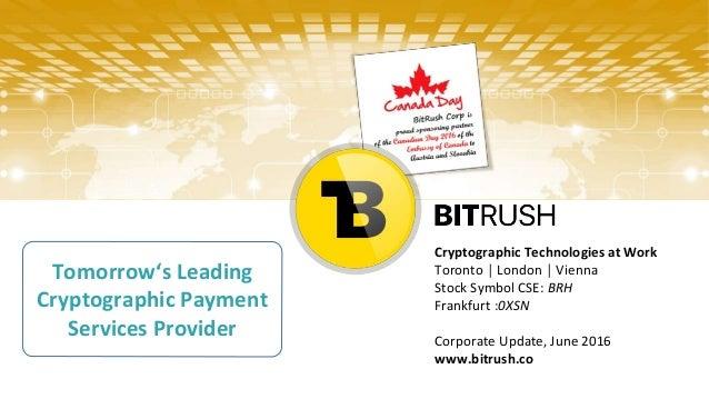 Cryptographic Technologies at Work Toronto │ London │ Vienna Stock Symbol CSE: BRH Frankfurt :0XSN Corporate Update, June ...
