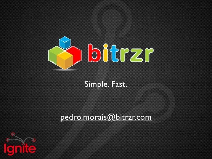 Simple. Fast.   pedro.morais@bitrzr.com