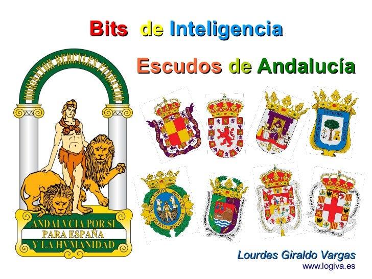 Bits de Inteligencia    Escudos de Andalucía               Lourdes Giraldo Vargas                           www.logiva.es