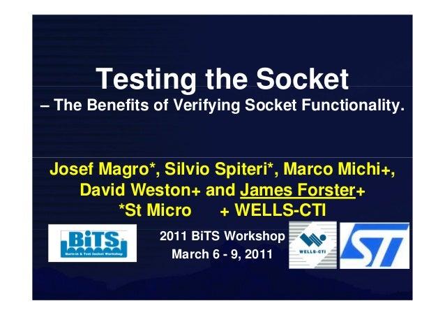 Testing the Socket– The Benefits of Verifying Socket Functionality. Josef Magro*, Silvio Spiteri*, Marco Michi+,    David ...