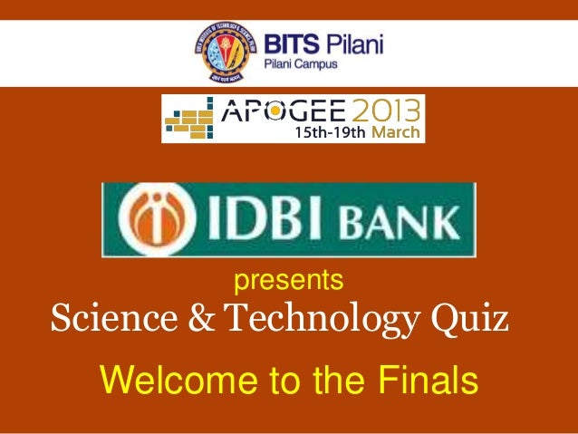 presentsScience & Technology Quiz  Welcome to the Finals