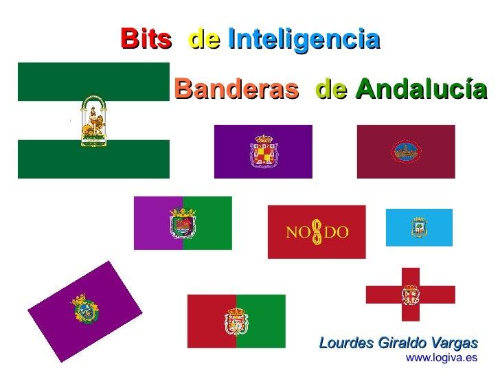 Banderas  de   Andalucía Lourdes Giraldo Vargas www.logiva.es Bits   de   Inteligencia
