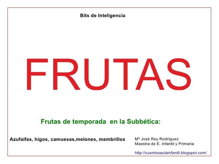 Frutas de temporada  en la Subbética:    Azufaifas, higos, camuesas,melones, membrillos Bits de Inteligencia  Mª José Rey ...