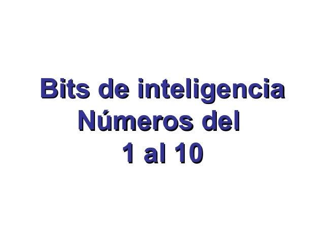 Bits de inteligenciaBits de inteligencia Números delNúmeros del 1 al 101 al 10