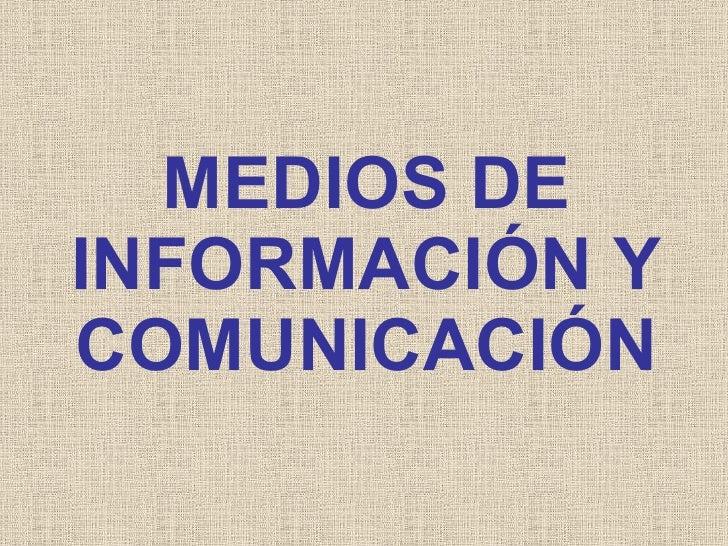 MEDIOS DE INFORMACIÓN Y COMUNICACIÓN