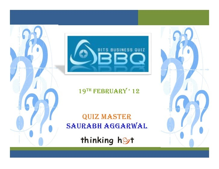 19TH February ' 12   QUIZ MASTERSAURABH AGGARWAL  thinking h t