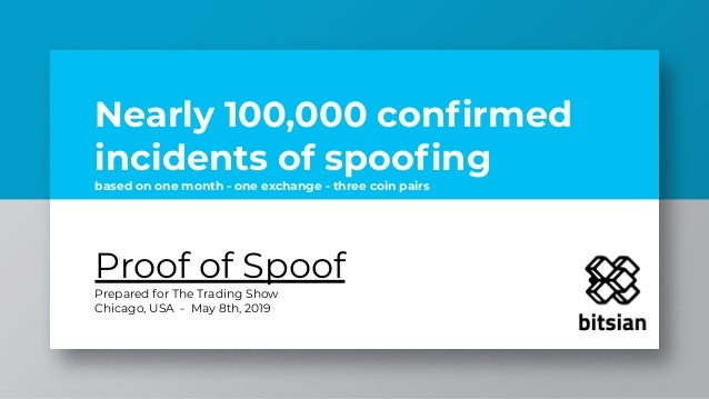 Nearly 100,000 confirmed incidents of spoofing based on one month - one exchange - three coin pairs Proof of Spoof Prepared ...