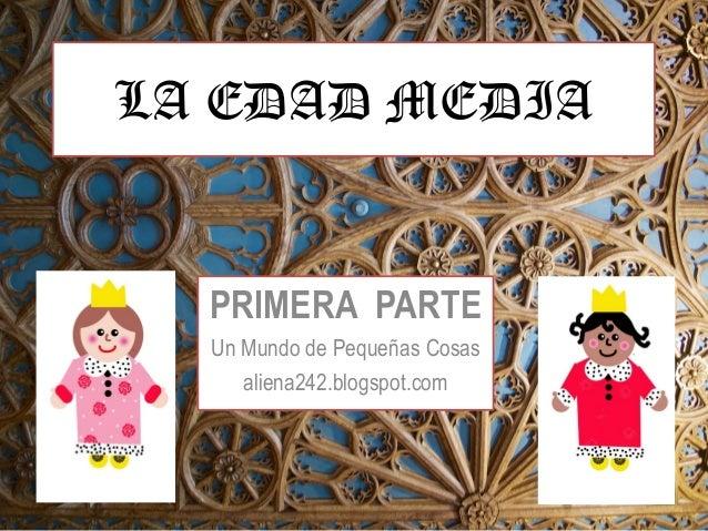 LA EDAD MEDIA  PRIMERA PARTE Un Mundo de Pequeñas Cosas aliena242.blogspot.com