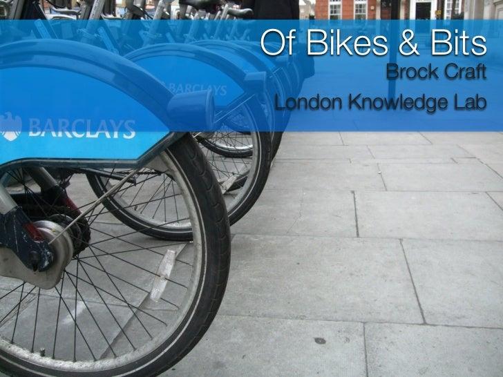 Of Bikes & Bits          Brock CraftLondon Knowledge Lab