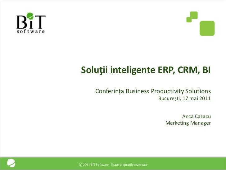 Soluţii inteligente ERP, CRM, BI   Conferința Business Productivity Solutions                         București, 17 mai 20...