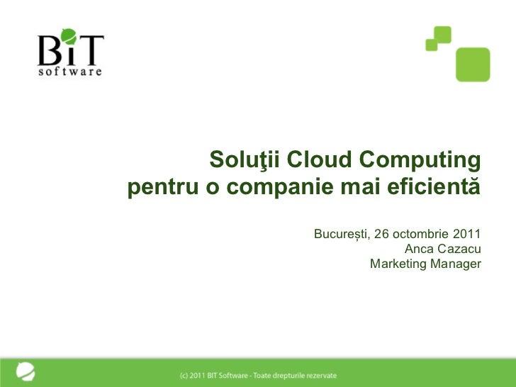Soluţii Cloud Computingpentru o companie mai eficientă                București, 26 octombrie 2011                        ...