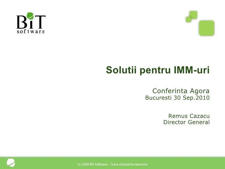 Solutii pentru IMM-uri           Conferinta Agora         Bucuresti 30 Sep.2010                  Remus Cazacu             ...