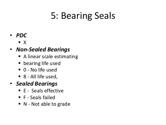 5: Bearing Seals • PDC  X • Non-Sealed Bearings  A linear scale estimating  bearing life used  0 - No life used  8 - ...
