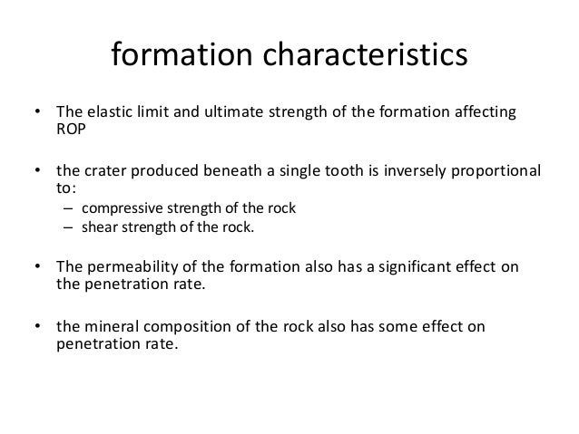 formation characteristics • The elastic limit and ultimate strength of the formation affecting ROP • the crater produced b...