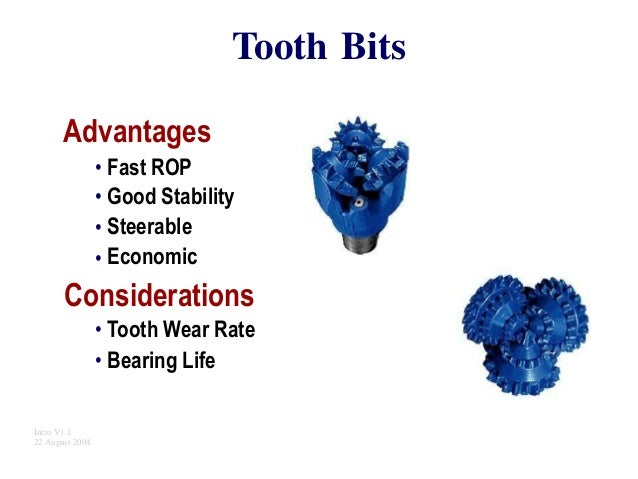 Tooth Bits Advantages • • • • Fast ROP Good Stability Steerable Economic Considerations • Tooth Wear Rate • Bearing Life I...